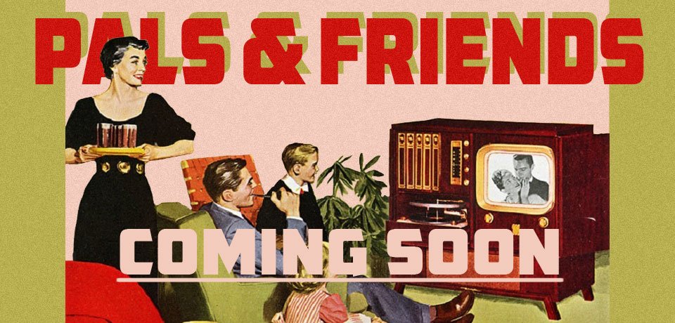 pals and friends coming soon